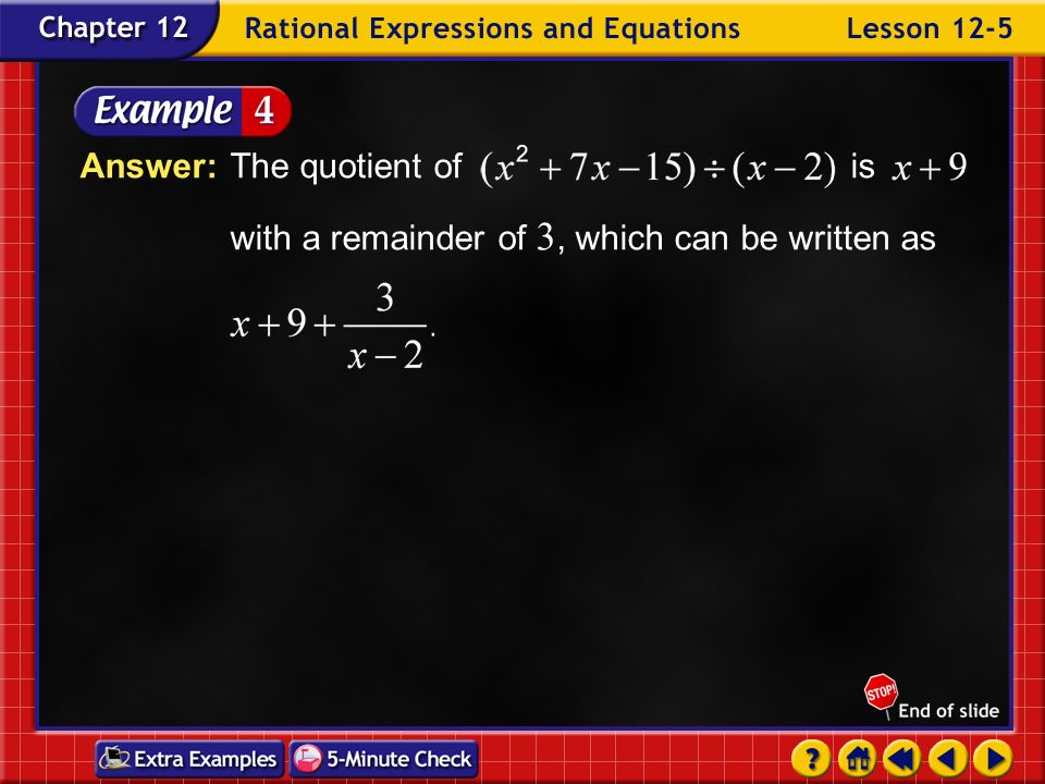 Example 5-4b Step 2Divide the first term of the partial dividend, 9x – 15, by the first term of the divisor, x. x+ 9 Subtract and bring down – 15. Mul
