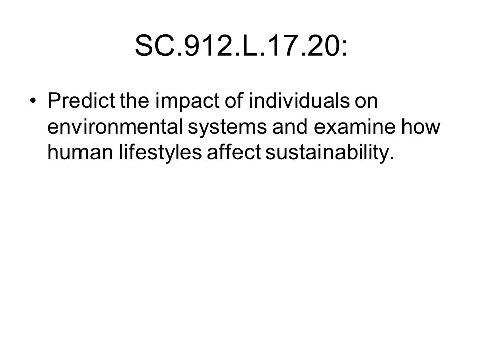 SC.912.L.17.20: Predict the impact of individuals on environmental systems and examine how human lifestyles affect sustainability.