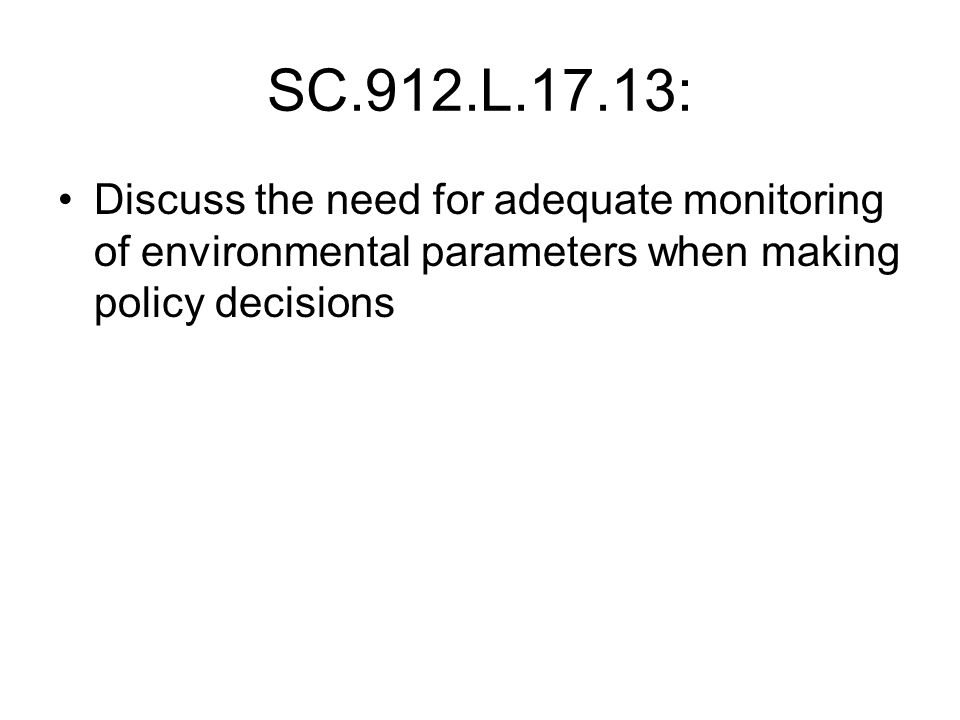 SC.912.L.17.13: Discuss the need for adequate monitoring of environmental parameters when making policy decisions