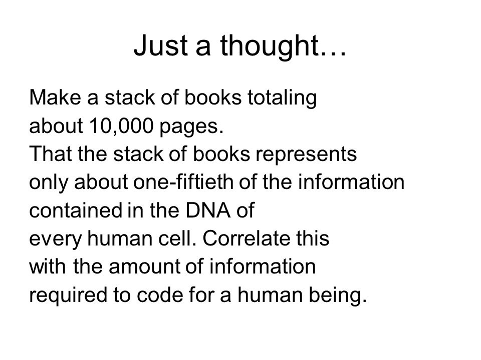 Just a thought… Make a stack of books totaling about 10,000 pages. That the stack of books represents only about one-fiftieth of the information conta