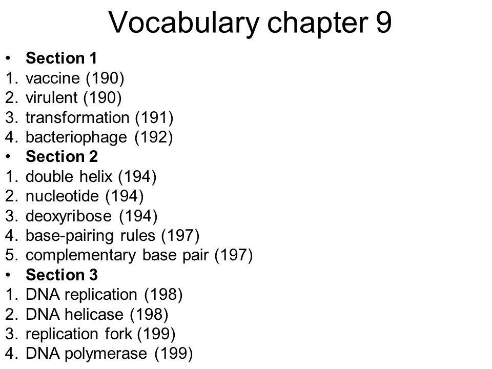 Vocabulary chapter 9 Section 1 1.vaccine (190) 2.virulent (190) 3.transformation (191) 4.bacteriophage (192) Section 2 1.double helix (194) 2.nucleoti