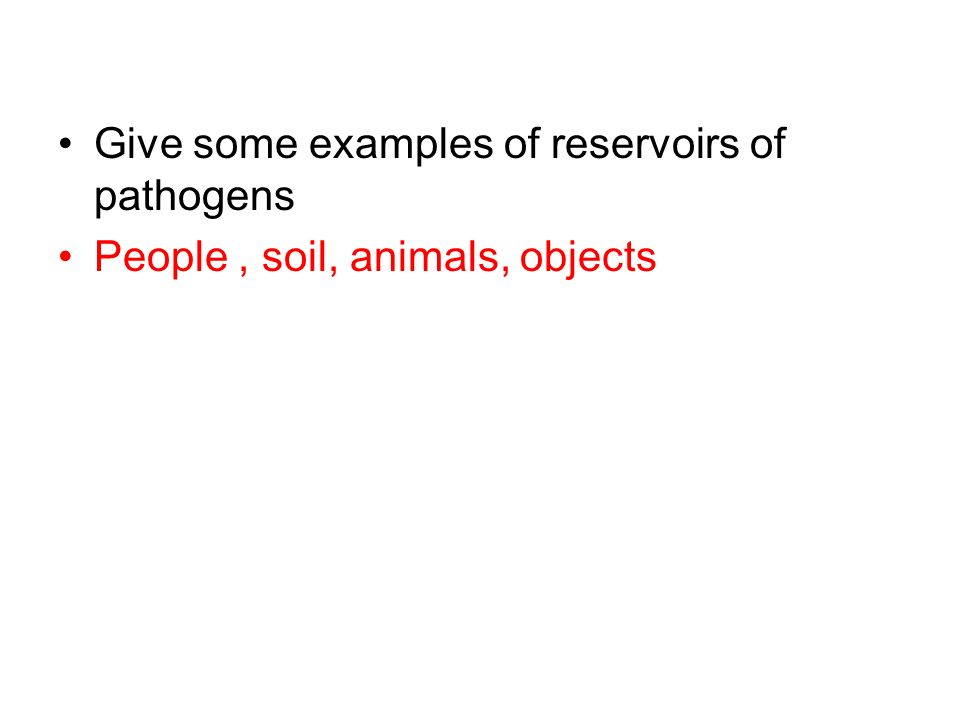 Give some examples of reservoirs of pathogens People, soil, animals, objects