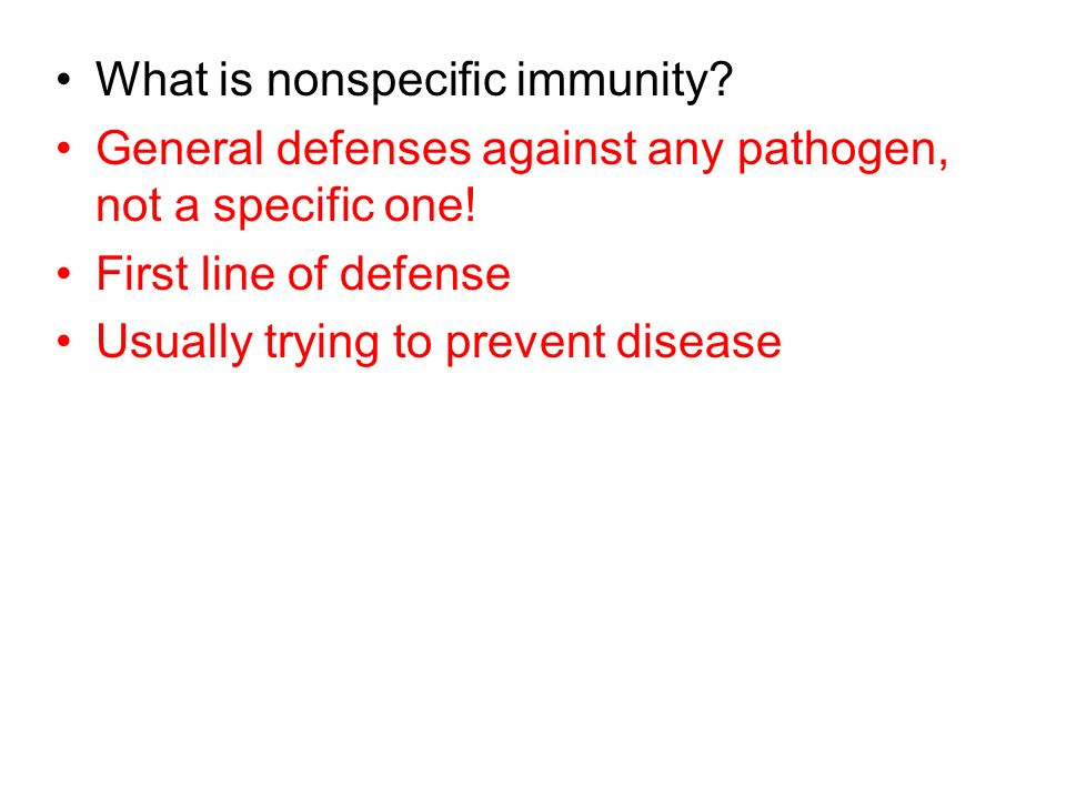 What is nonspecific immunity? General defenses against any pathogen, not a specific one! First line of defense Usually trying to prevent disease