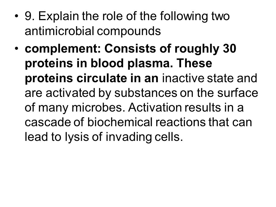9. Explain the role of the following two antimicrobial compounds complement: Consists of roughly 30 proteins in blood plasma. These proteins circulate