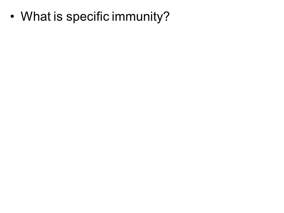 What is specific immunity?
