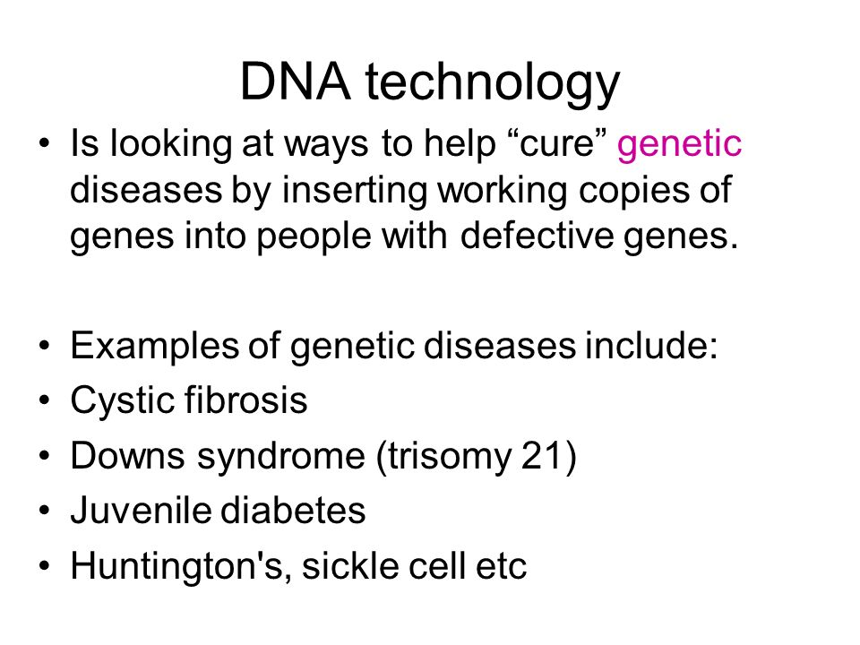 DNA technology Is looking at ways to help cure genetic diseases by inserting working copies of genes into people with defective genes. Examples of gen