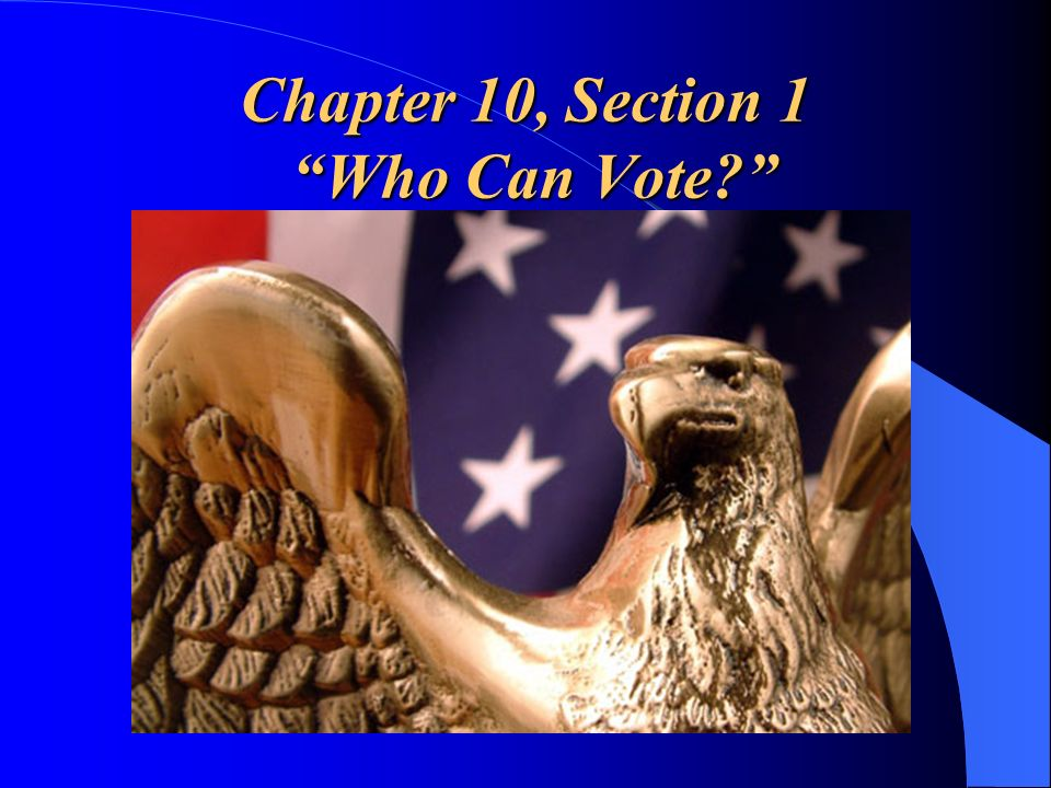 Chapter 10, Section 1 Who Can Vote?