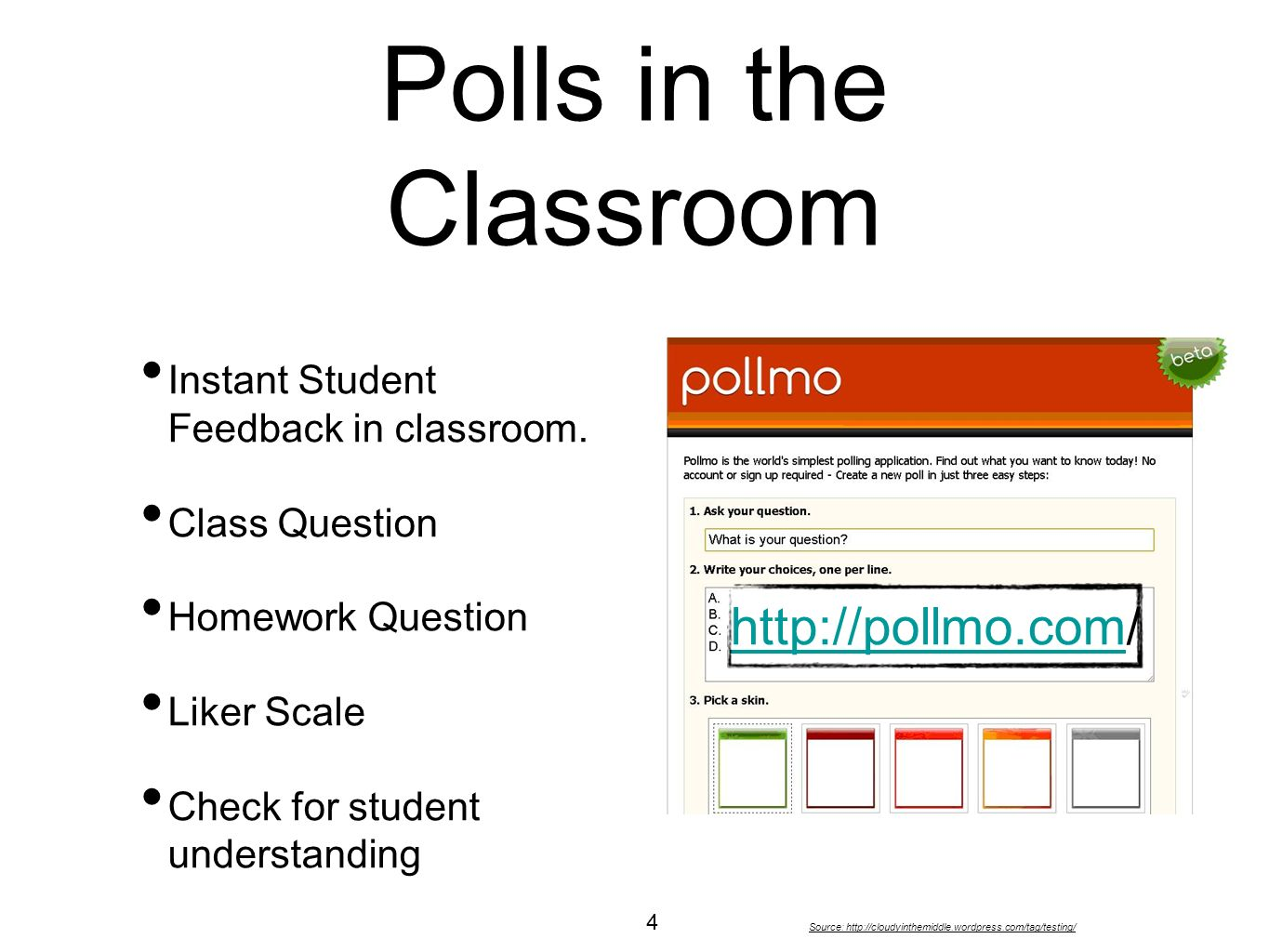 Polls in the Classroom Source: http://cloudyinthemiddle.wordpress.com/tag/testing/ Instant Student Feedback in classroom. Class Question Homework Ques