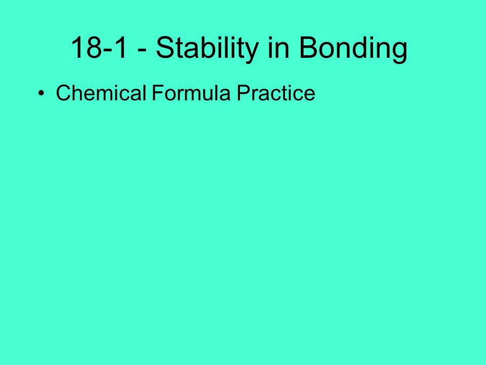 18-1 - Stability in Bonding Chemical Formula Practice