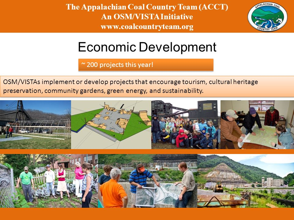 Economic Development The Appalachian Coal Country Team (ACCT) An OSM/VISTA Initiative   ~ 200 projects this year.