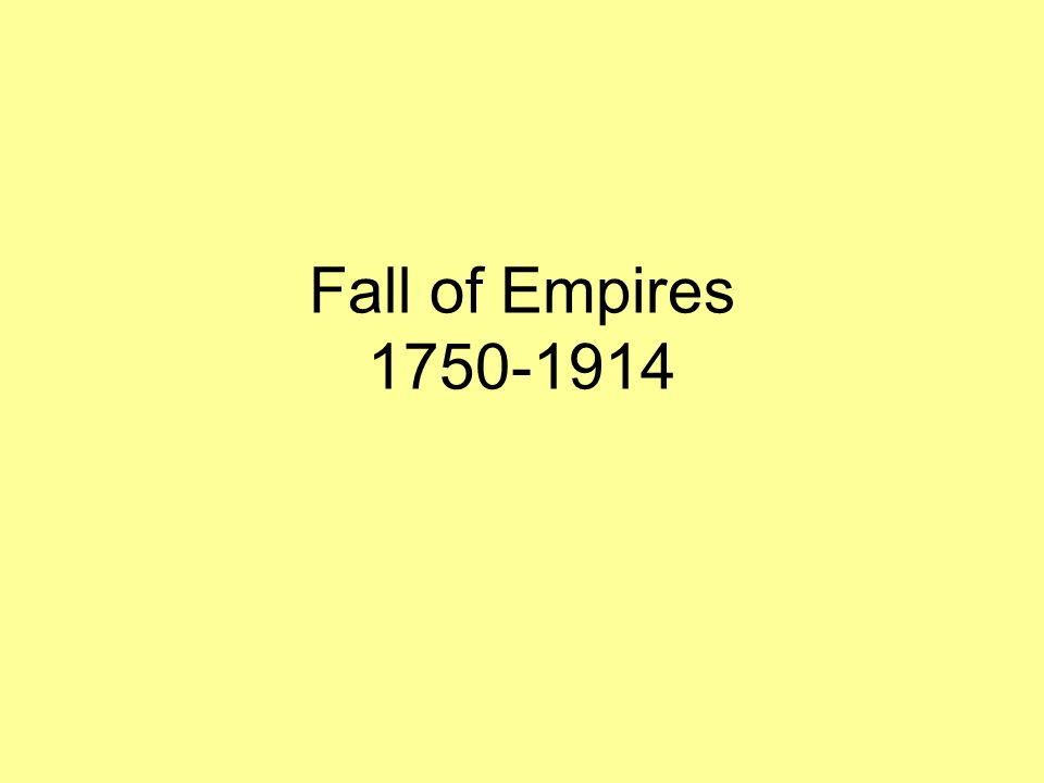 Fall of Empires 1750-1914