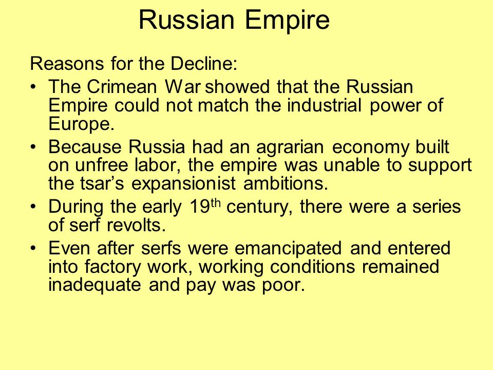 Russian Empire Reasons for the Decline: The Crimean War showed that the Russian Empire could not match the industrial power of Europe.
