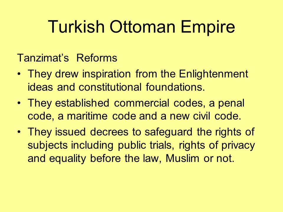 Turkish Ottoman Empire Tanzimats Reforms They drew inspiration from the Enlightenment ideas and constitutional foundations.