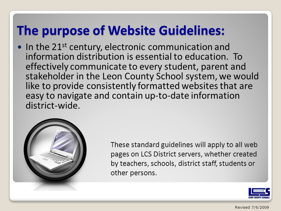 The purpose of Website Guidelines: In the 21 st century, electronic communication and information distribution is essential to education. To effective