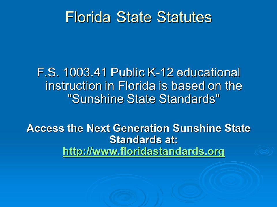 Florida State Statutes F.S. 1003.41 Public K-12 educational instruction in Florida is based on the