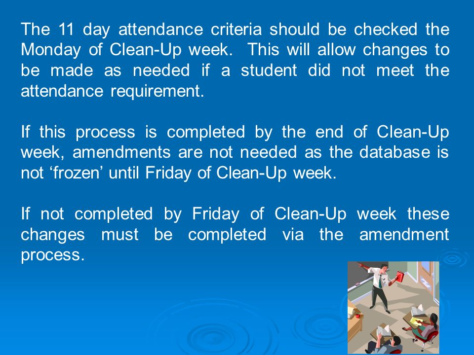 The 11 day attendance criteria should be checked the Monday of Clean-Up week.