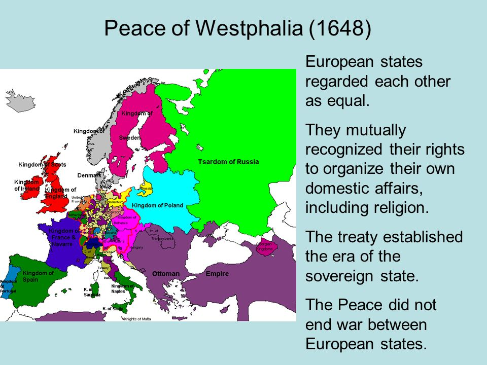 Peace of Westphalia (1648) European states regarded each other as equal. They mutually recognized their rights to organize their own domestic affairs,