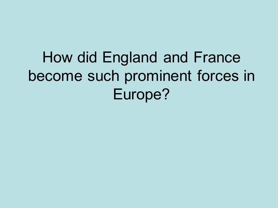 How did England and France become such prominent forces in Europe?