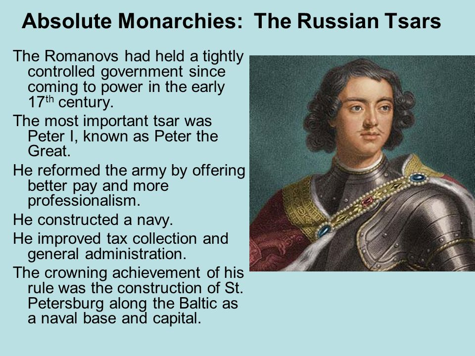 Absolute Monarchies: The Russian Tsars The Romanovs had held a tightly controlled government since coming to power in the early 17 th century. The mos