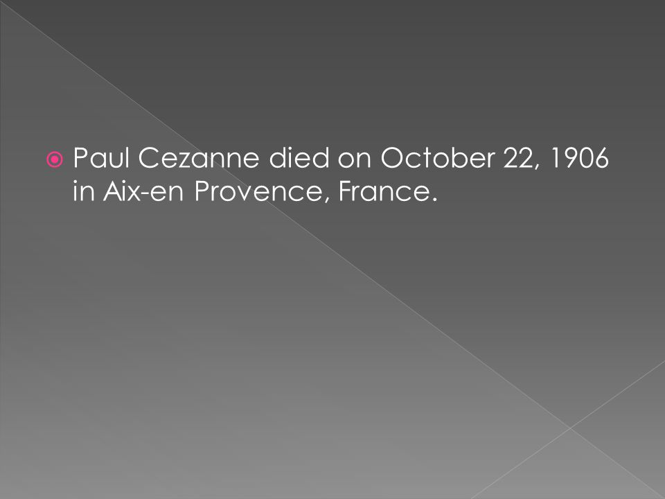 Paul Cezanne died on October 22, 1906 in Aix-en Provence, France.