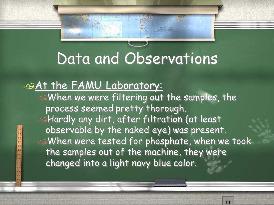 Data and Observations / At the FAMU Laboratory: / When we were filtering out the samples, the process seemed pretty thorough.