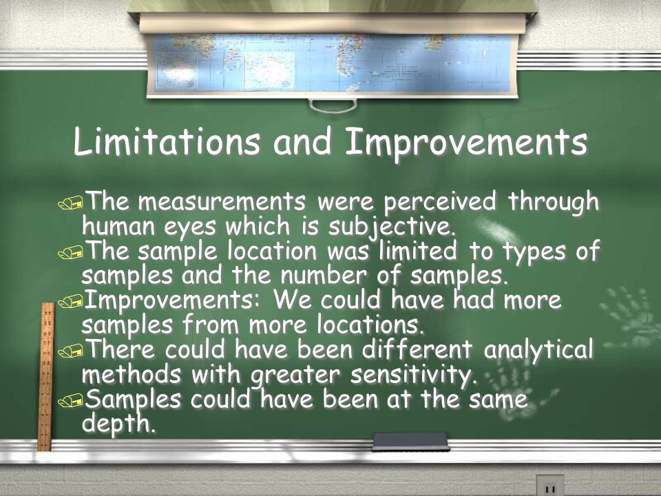 Limitations and Improvements / The measurements were perceived through human eyes which is subjective.