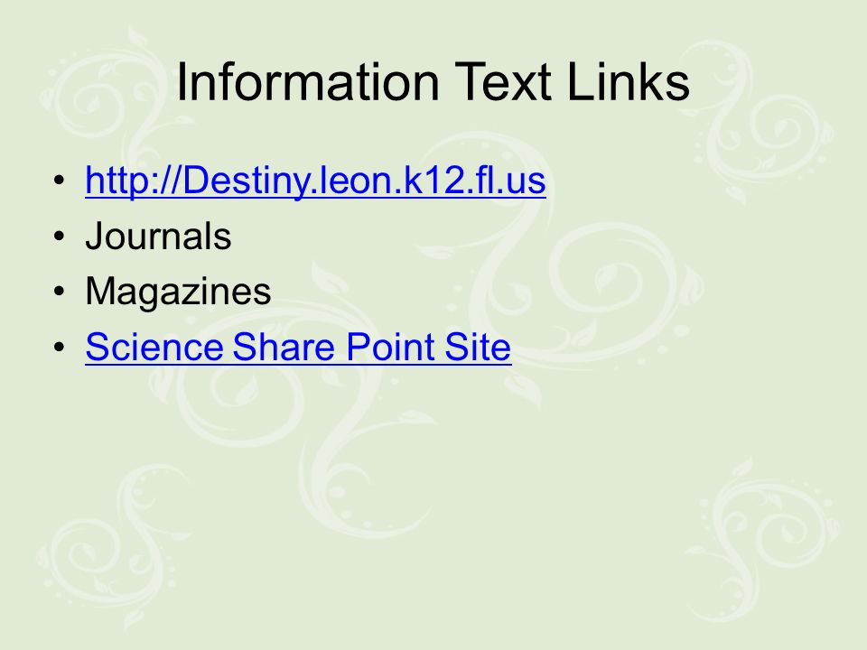 Information Text Links http://Destiny.leon.k12.fl.us Journals Magazines Science Share Point Site
