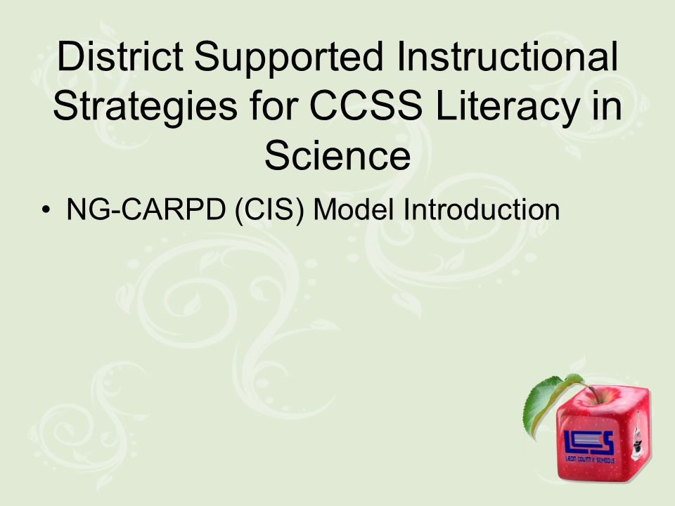 District Supported Instructional Strategies for CCSS Literacy in Science NG-CARPD (CIS) Model Introduction