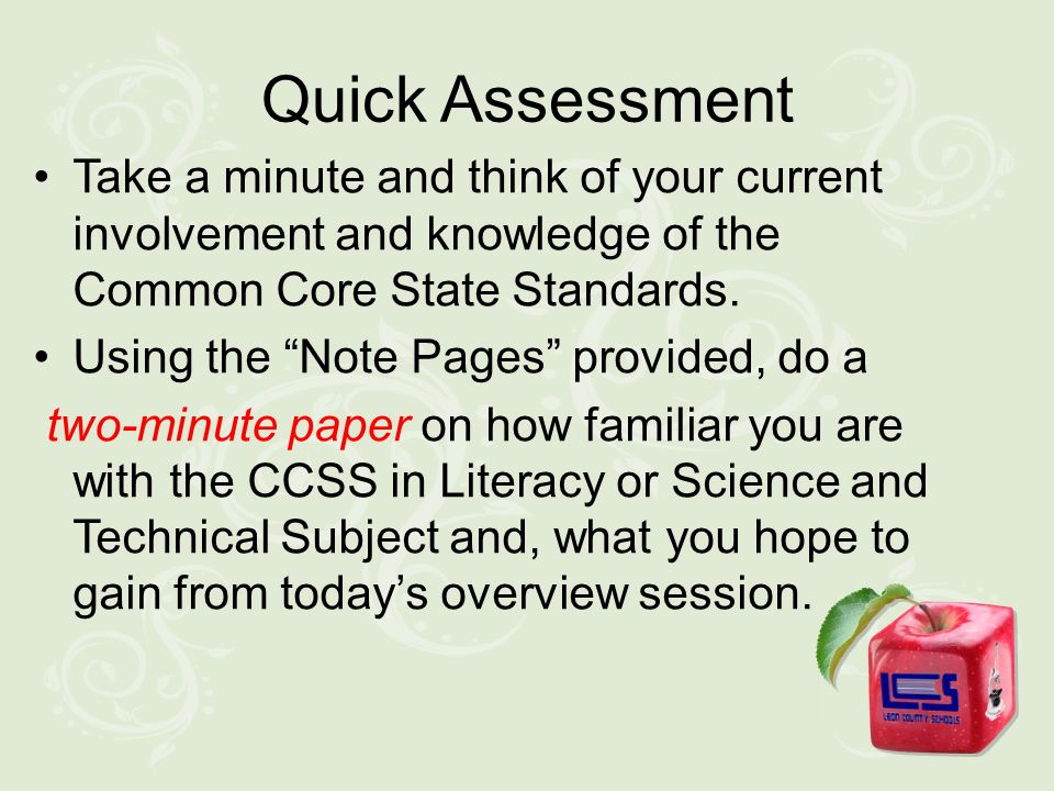 Quick Assessment Take a minute and think of your current involvement and knowledge of the Common Core State Standards.