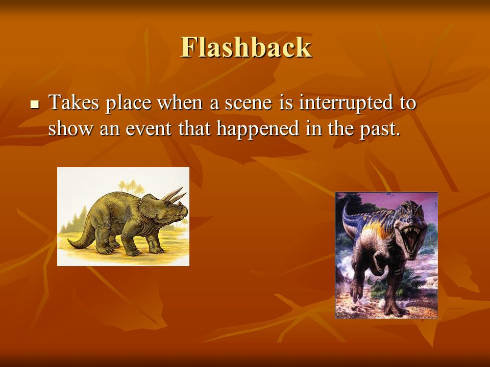 Flashback Takes place when a scene is interrupted to show an event that happened in the past. Takes place when a scene is interrupted to show an event