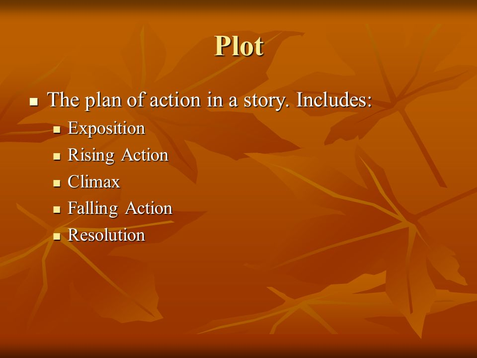 Plot The plan of action in a story. Includes: The plan of action in a story. Includes: Exposition Exposition Rising Action Rising Action Climax Climax