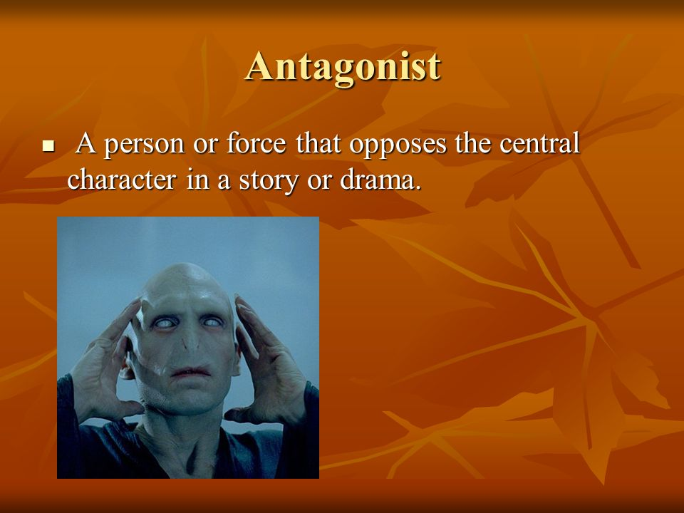 Antagonist A person or force that opposes the central character in a story or drama. A person or force that opposes the central character in a story o