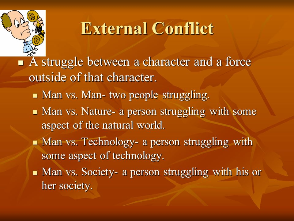 External Conflict A struggle between a character and a force outside of that character. A struggle between a character and a force outside of that cha