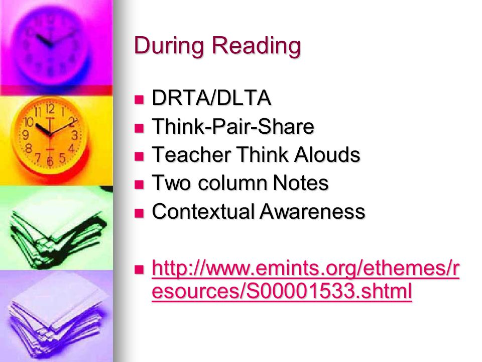 During Reading DRTA/DLTA DRTA/DLTA Think-Pair-Share Think-Pair-Share Teacher Think Alouds Teacher Think Alouds Two column Notes Two column Notes Contextual Awareness Contextual Awareness http://www.emints.org/ethemes/r esources/S00001533.shtml http://www.emints.org/ethemes/r esources/S00001533.shtml http://www.emints.org/ethemes/r esources/S00001533.shtml http://www.emints.org/ethemes/r esources/S00001533.shtml