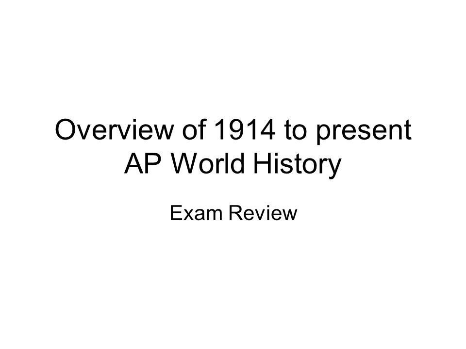 Overview of 1914 to present AP World History Exam Review