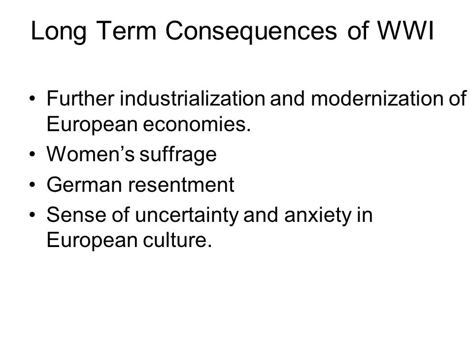 Long Term Consequences of WWI Further industrialization and modernization of European economies.