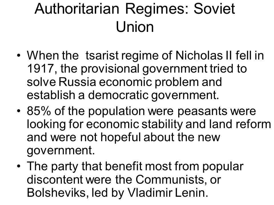 Authoritarian Regimes: Soviet Union When the tsarist regime of Nicholas II fell in 1917, the provisional government tried to solve Russia economic problem and establish a democratic government.