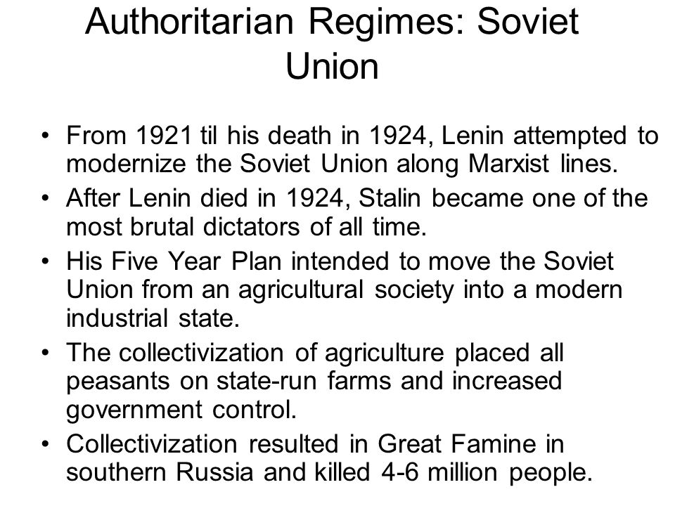 Authoritarian Regimes: Soviet Union From 1921 til his death in 1924, Lenin attempted to modernize the Soviet Union along Marxist lines.