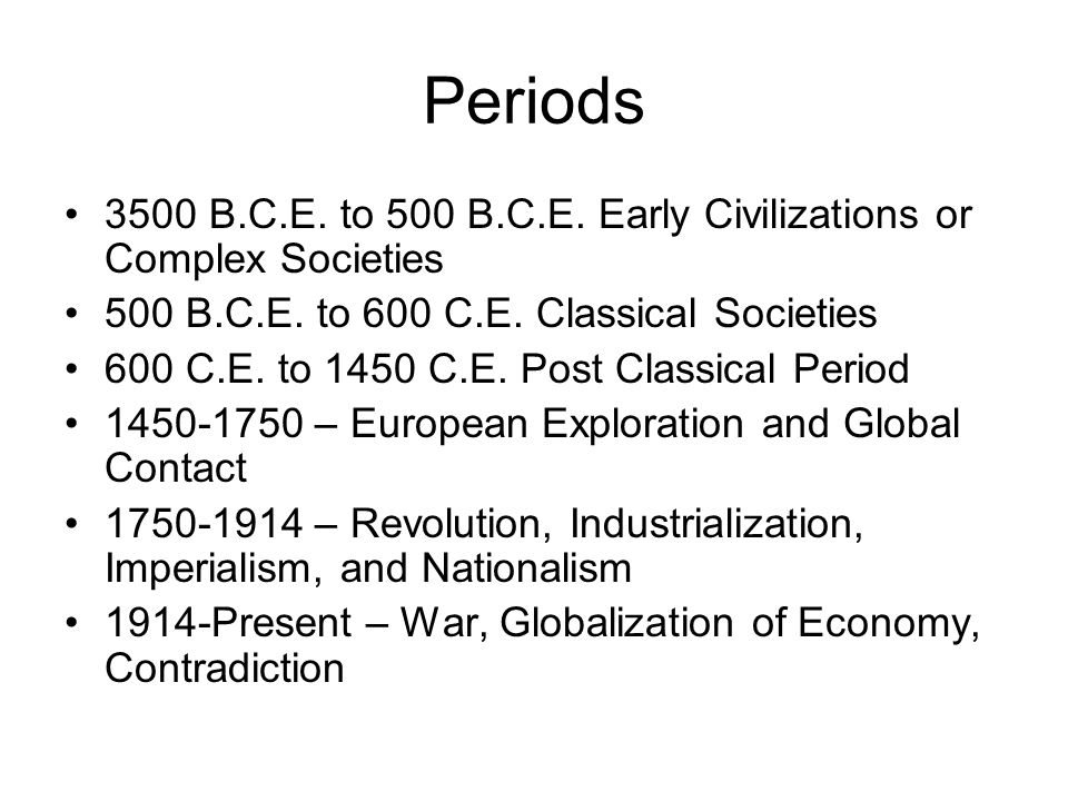 Periods 3500 B.C.E.to 500 B.C.E. Early Civilizations or Complex Societies 500 B.C.E.
