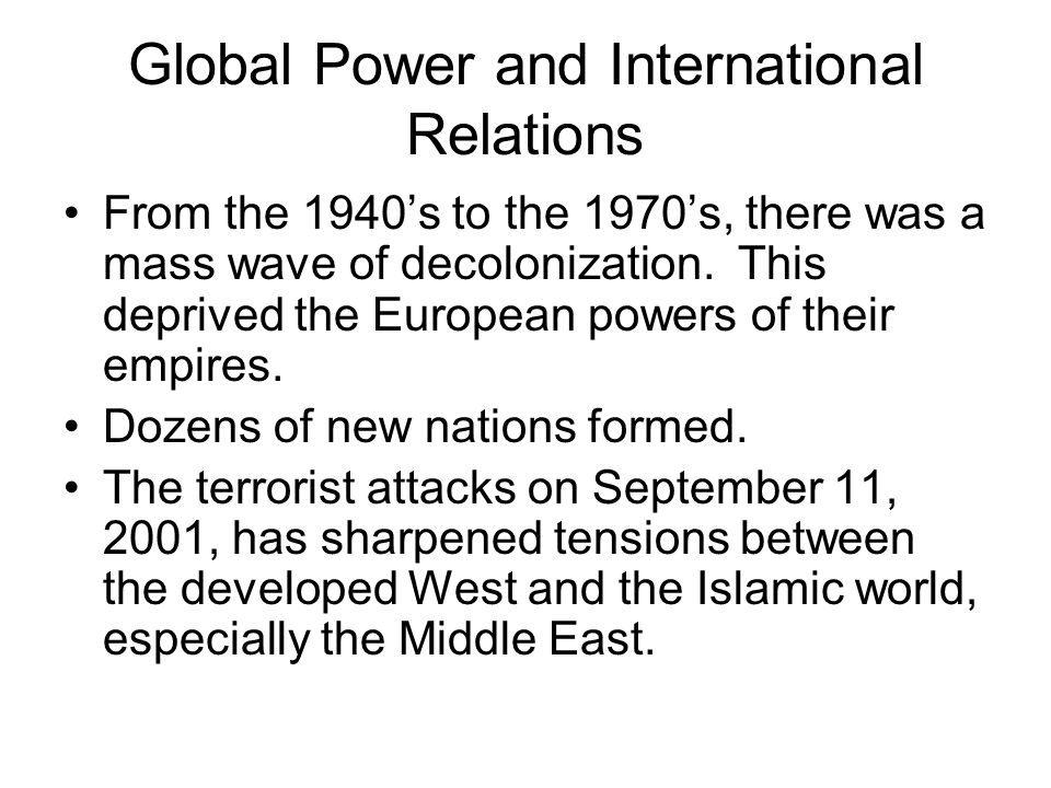 Global Power and International Relations From the 1940s to the 1970s, there was a mass wave of decolonization.