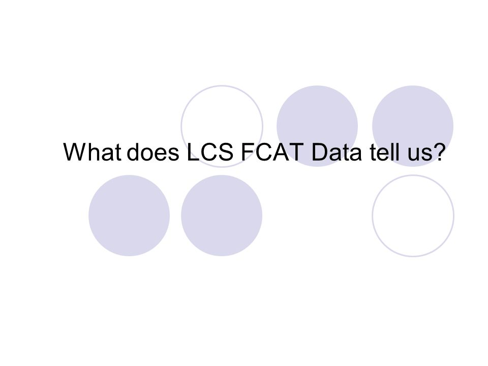 What does LCS FCAT Data tell us?