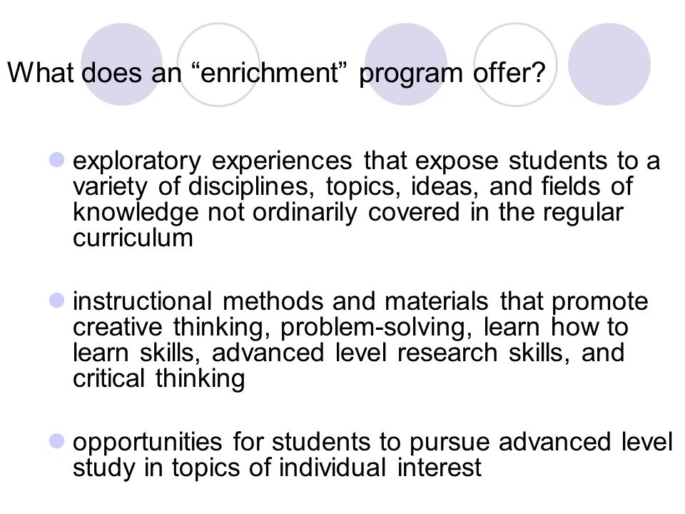 What does an enrichment program offer? exploratory experiences that expose students to a variety of disciplines, topics, ideas, and fields of knowledg