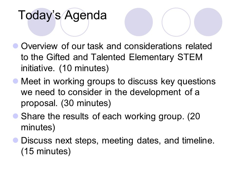 Todays Agenda Overview of our task and considerations related to the Gifted and Talented Elementary STEM initiative. (10 minutes) Meet in working grou