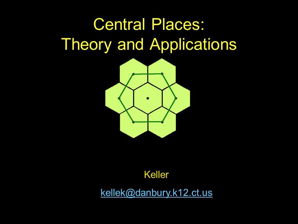 Central Places: Theory and Applications Keller kellek@danbury.k12.ct.us
