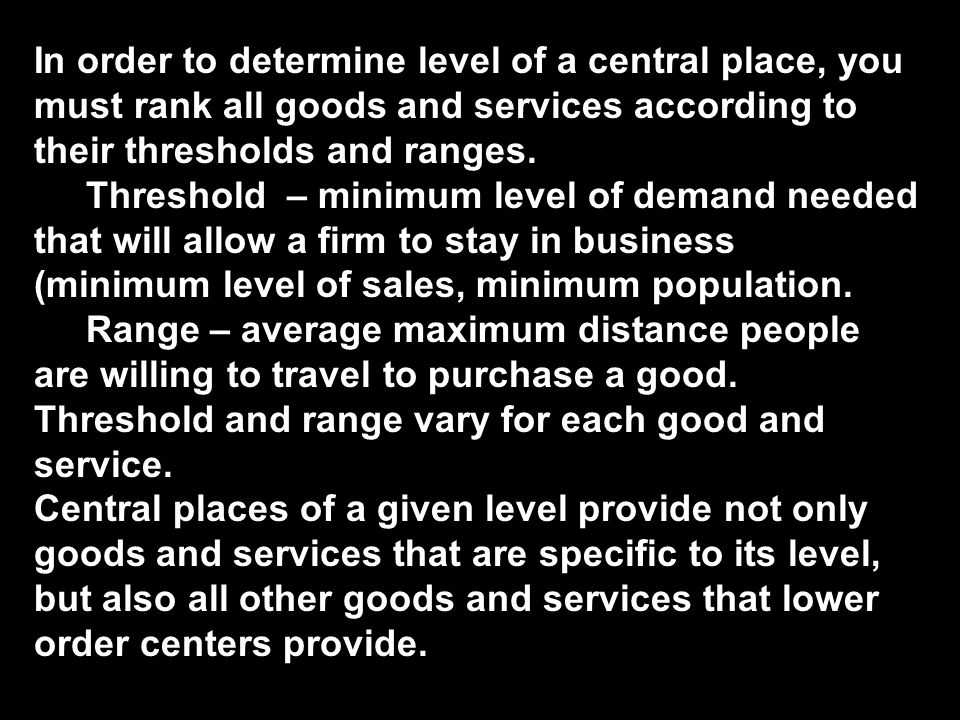 In order to determine level of a central place, you must rank all goods and services according to their thresholds and ranges. Threshold – minimum lev