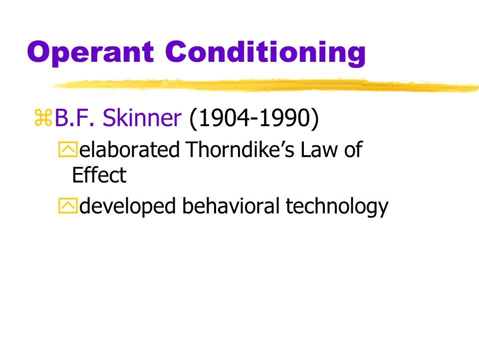 Operant Conditioning zOperant Behavior ycomplex or voluntary behaviors xpush button, perform complex task yoperates (acts) on environment yproduces co