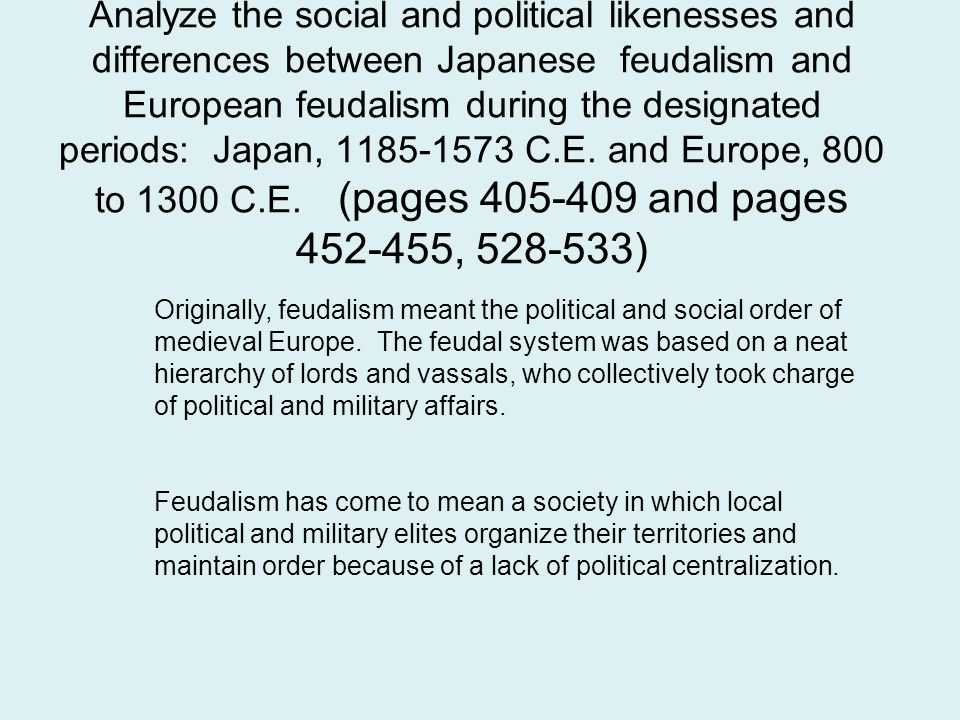 Analyze the social and political likenesses and differences between Japanese feudalism and European feudalism during the designated periods: Japan, 11