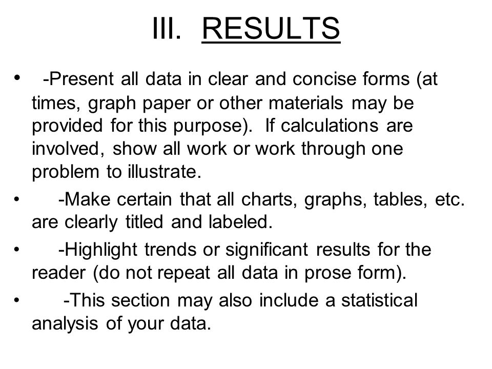 III. RESULTS -Present all data in clear and concise forms (at times, graph paper or other materials may be provided for this purpose). If calculations