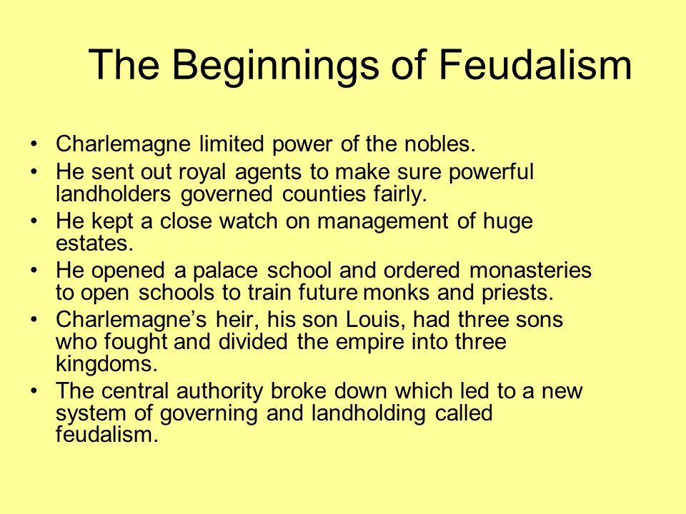 The Beginnings of Feudalism Charlemagne limited power of the nobles.