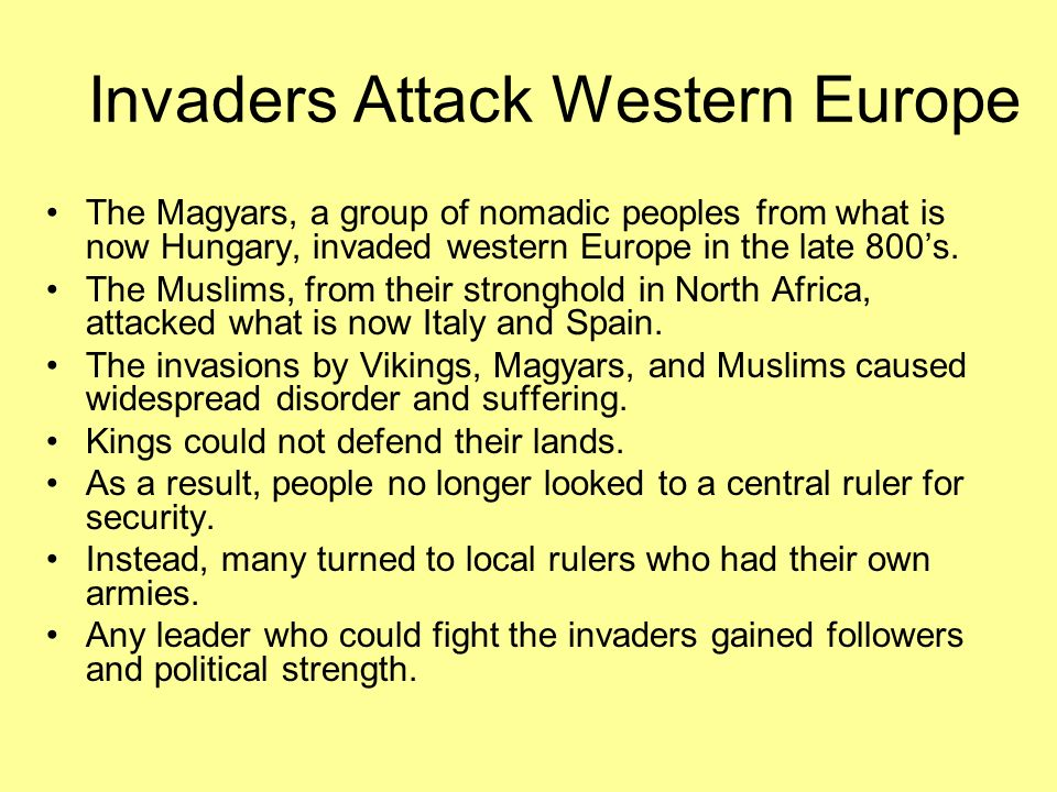 Invaders Attack Western Europe The Magyars, a group of nomadic peoples from what is now Hungary, invaded western Europe in the late 800s. The Muslims,